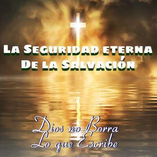 La seguridad eterna de nuestra salvacion