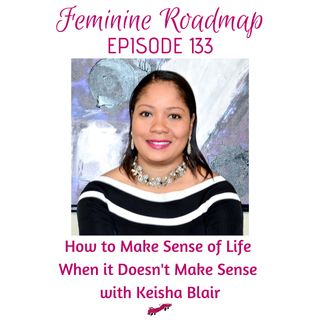 FR Ep #133 How to Make Sense of Life When It Doesn't Make Sense with Keisha Blair