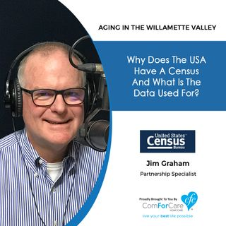 12/31/19: Jim Graham of the US Census Bureau | The US Census and how its data is used | Aging in the Willamette Valley with John Hughes