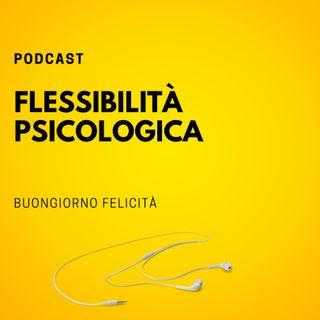 #711 - Flessibilità psicologica  | Buongiorno Felicità
