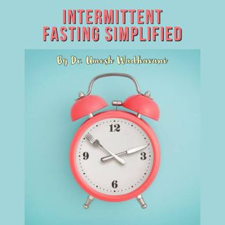 Intermittent Fasting - a podcast by Dr. Umesh Wadhavani