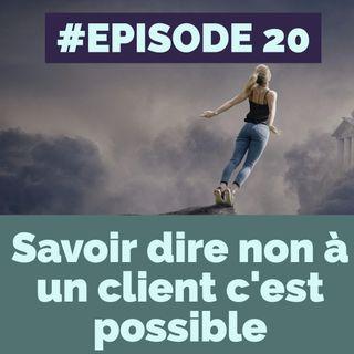20 - Savoir dire non à un client c'est possible.