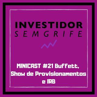 MINICAST #21 Buffett, Show de Provisionamentos e IRB