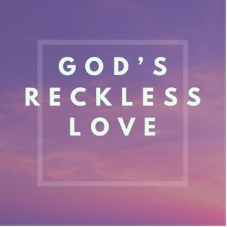 Episode 67- God's reckless love!