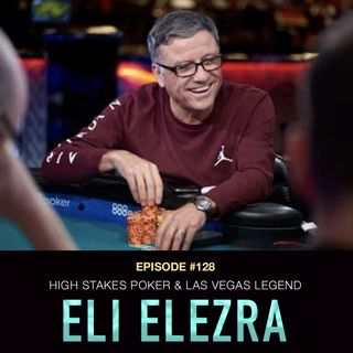 #128 Eli Elezra: High Stakes Poker & Las Vegas Legend