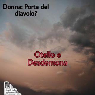 DONNA: PORTA DEL DIAVOLO? - Otello e Desdemona