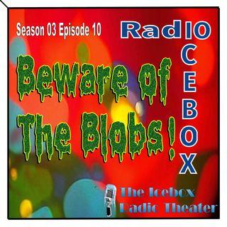 Beware of the Blobs; episode 0310