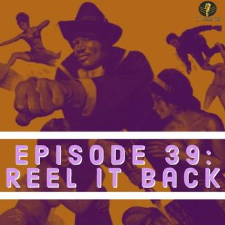 Episode 39: Reel it Back