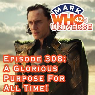 Episode 308 - A Glorious Purpose For All Time!
