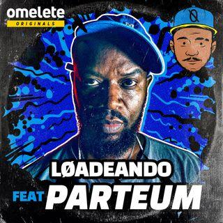 O retorno triunfal do Loadeando feat. Parteum