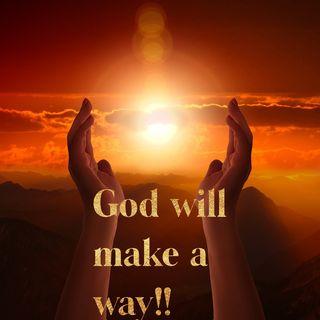 Episode 7 - God will make a way!!!