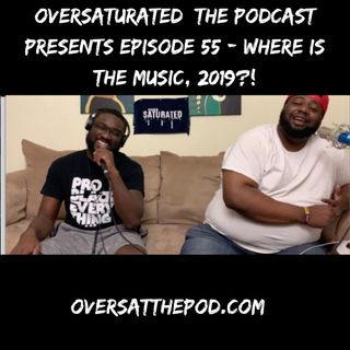 OverSaturated: The Podcast Episode 55 - Where Is All The Music, 2019?!