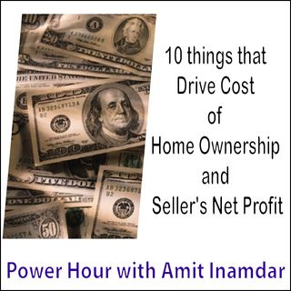 Power Hour with Amit -10 things that Drive Cost of Home Ownership and Seller's Net Profit