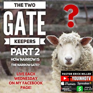 Ep. 174 The Two Gate Keepers Part 2 of the Narrow Gate