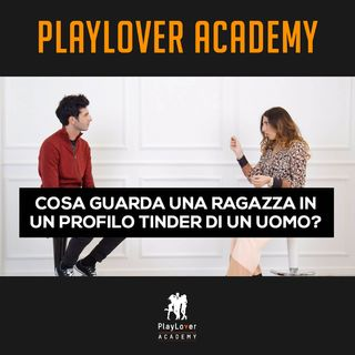 153 - Cosa guarda una ragazza in un profilo Tinder di un uomo?