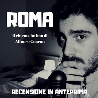 «Roma», Il Cinema intimo di Alfonso Cuarón | Anteprima
