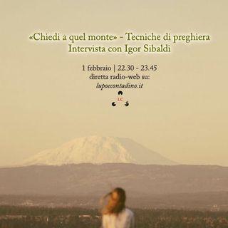 """""""Chiedi a quel monte"""" - Tecniche di preghiera - Intervista con Igor Sibaldi"""