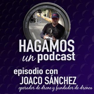 Episodio 4 || Platica con Joaco Sánchez, Operador de Drone y fundador de DRONEX México