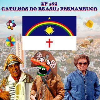 Episódio #51 - Gatilhos do Brasil: Pernambuco