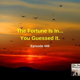 The Fortune Is In...You Guessed It. Episode #449