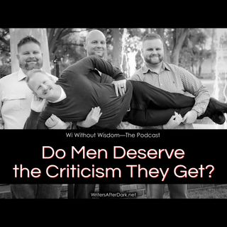 Do Men Deserve the Criticism They Get?