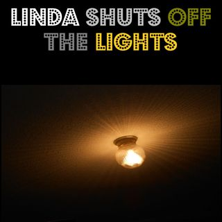 Linda Shuts Off The Lights