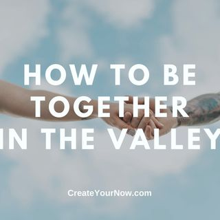 2318 How to Be Together in the Valley