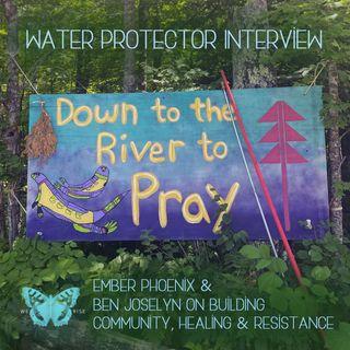 Water Protector Interview: Ember Phoenix & Ben Joselyn on Building Community, Healing & Resistance, Ep. 36
