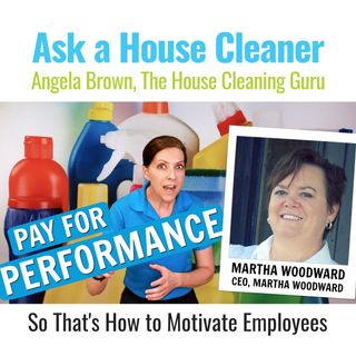 Pay for Performance - Martha Woodward (House Cleaners & Maids)