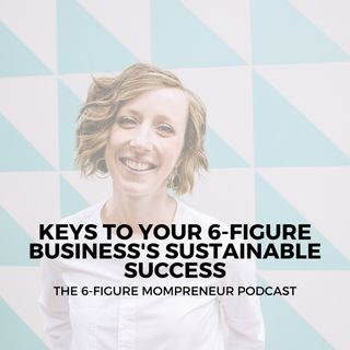 Keys to your 6-figure business's sustainable success
