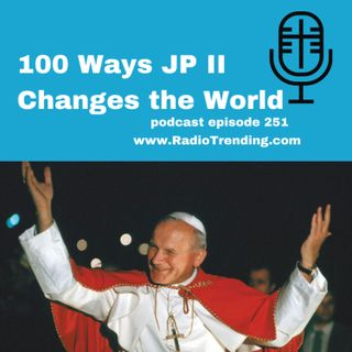 251: 100 Ways JP II Changed the World
