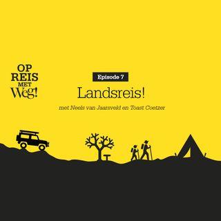 Ep. 7 Landsreis! - met Neels van Jaarsveld en Toast Coetzer