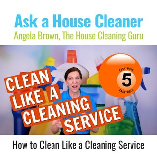 5 Ways to Clean Like a Cleaning Service