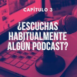 Capítulo 3. ¿Escuchas habitualmente algún podcast?
