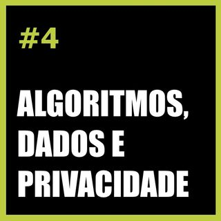 #4 Algoritmos, dados e privacidade.