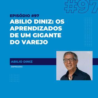 #97 - Abilio Diniz: os aprendizados de quem levou o Pão de Açúcar ao topo
