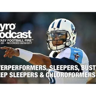 Fantasy Football Fire - Pyro Podcast Show 281 -  Overachievers, Sleepers, Busts