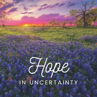Hope in Uncertainty