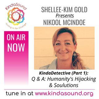 Q & A: Humanity's Hijacking & Soulutions | Nikool McIndoe Part 1 on KindaDetective with Shellee-Kim Gold