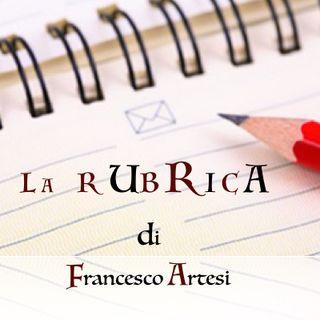 La Rubrica di Francesco Artesi