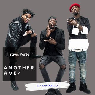 Another Ave: Episode 6 - Best of Travis Porter - DJ iAM