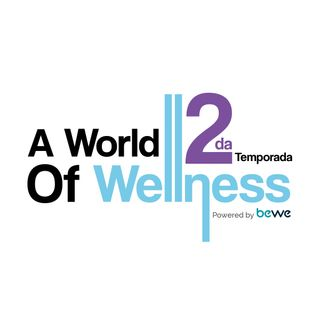 Bienvenidos a la segunda temporada de A World of Wellness