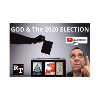 GOD & The 2020 ELECTION - 11:30:20, 7.12 PM