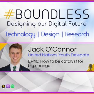 EP40: Jack O'Connor, United Nations Youth Delegate: How to be catalyst for big change