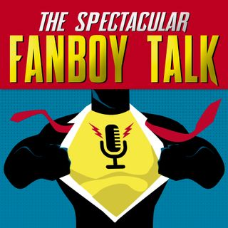 The Spectacular Fanboy Talk