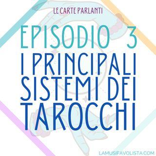 Ep. 03 • I SISTEMI PRINCIPALI DEI TAROCCHI • Le Carte Parlanti