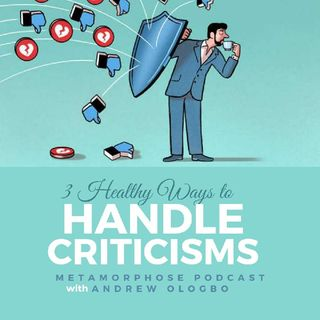 """3 HEALTHY WAYS TO HANDLE CRITICISMS"""