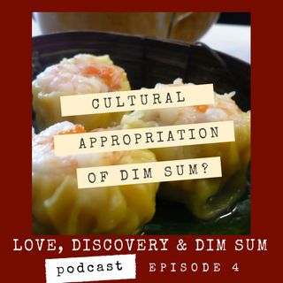 Ep. 4 Cultural Appropriation of Dim Sum?