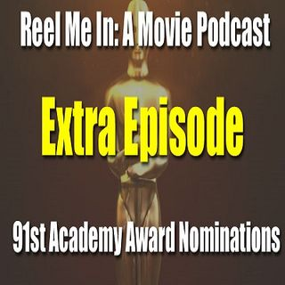 Extra Episode: 91st Academy Award Nominations