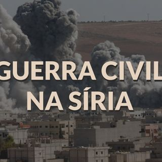 #028 - Guerra Civil na Síria